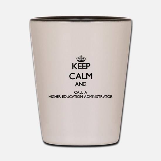 Keep calm and call a Higher Education A Shot Glass