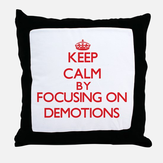 Keep Calm by focusing on Demotions Throw Pillow