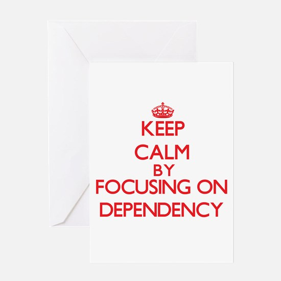 Keep Calm by focusing on Dependency Greeting Cards