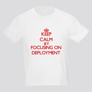Keep Calm by focusing on Deployment T-Shirt