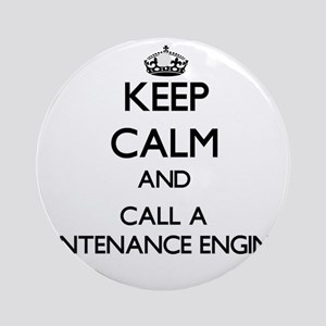 Keep calm and call a Maintenance Ornament (Round)