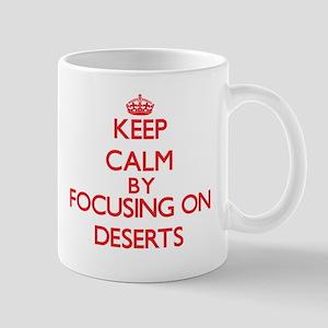 Keep Calm by focusing on Deserts Mugs
