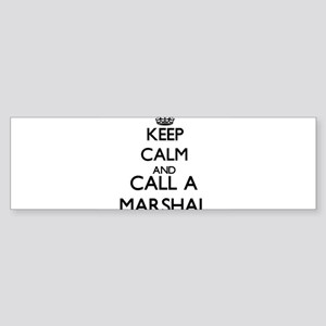 Keep calm and call a Marshal Bumper Sticker