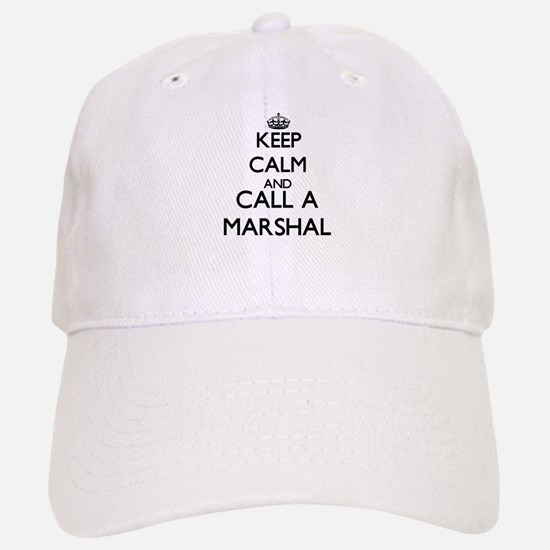 Keep calm and call a Marshal Baseball Baseball Cap