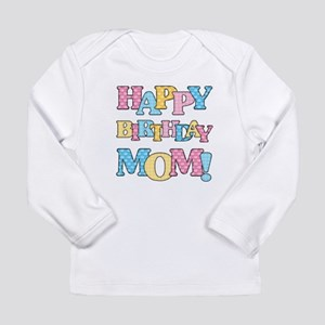 Happy Birthday Mom Long Sleeve T-Shirt