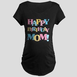 Happy Birthday Mom Maternity T-Shirt