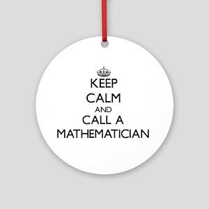 Keep calm and call a Mathematicia Ornament (Round)