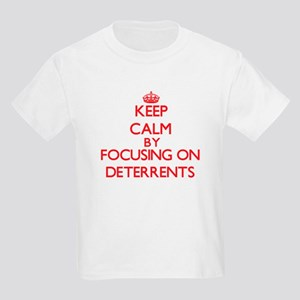 Keep Calm by focusing on Deterrents T-Shirt