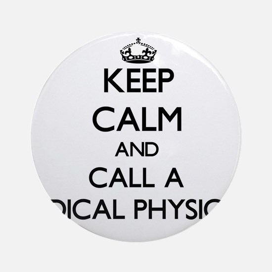 Keep calm and call a Medical Phys Ornament (Round)