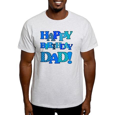 Happy Birthday Dad Light T Shirt