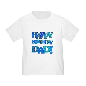 Happy Birthday Daddy Toddler T Shirts
