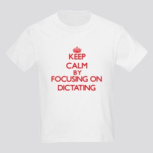 Keep Calm by focusing on Dictating T-Shirt