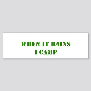 When it rains, I camp Bumper Sticker