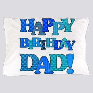 Happy Birthday Dad Pillow Case