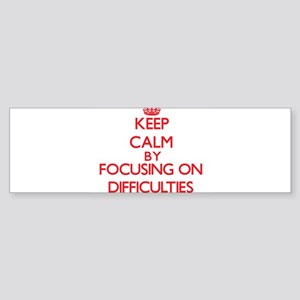 Keep Calm by focusing on Difficulti Bumper Sticker
