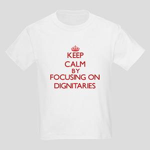 Keep Calm by focusing on Dignitaries T-Shirt