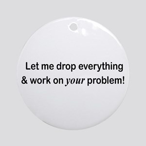 Let Me Drop Everything Ornament (Round)