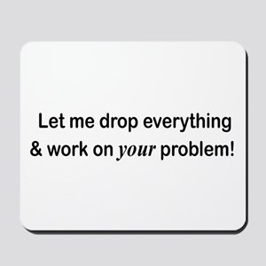 Let Me Drop Everything Mousepad