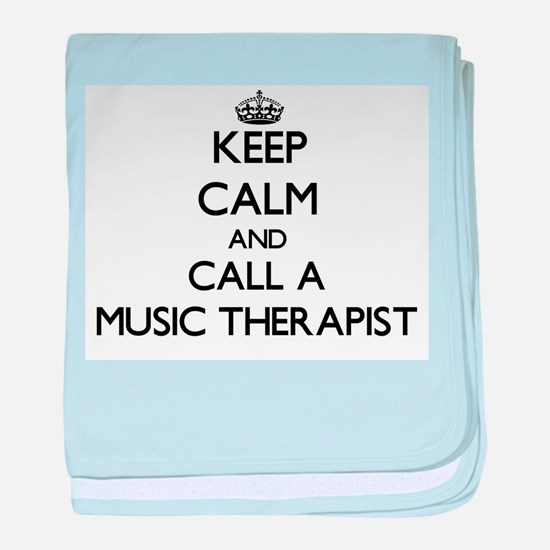 Keep calm and call a Music Therapist baby blanket