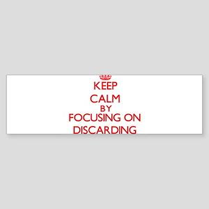 Keep Calm by focusing on Discarding Bumper Sticker
