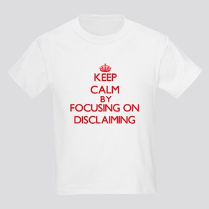 Keep Calm by focusing on Disclaiming T-Shirt