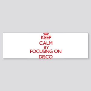 Keep Calm by focusing on Disco Bumper Sticker