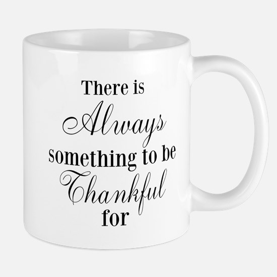 There is Always something to be Thankful for Mugs