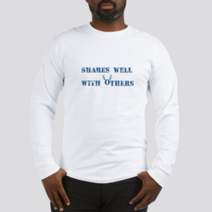 Shares well with others Long Sleeve T-Shirt