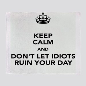 Don't Let Idiots Ruin Your Day Throw Blanket