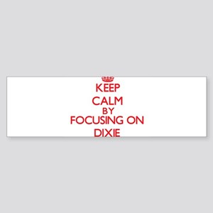 Keep Calm by focusing on Dixie Bumper Sticker