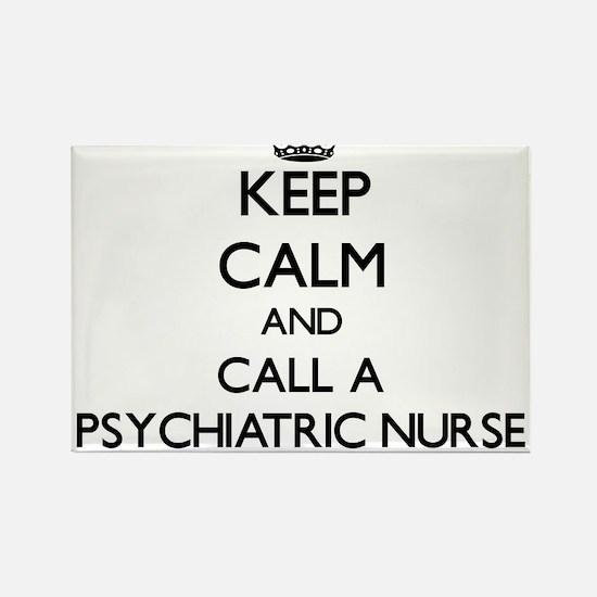 Keep calm and call a Psychiatric Nurse Magnets