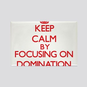 Keep Calm by focusing on Domination Magnets