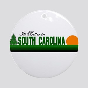 Its Better in South Carolina Ornament (Round)