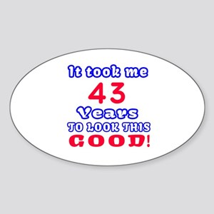 It Took Me 43 Years To Look This Go Sticker (Oval)