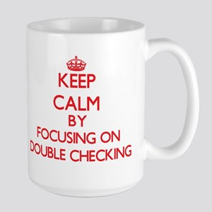 Keep Calm by focusing on Double Checking Mugs