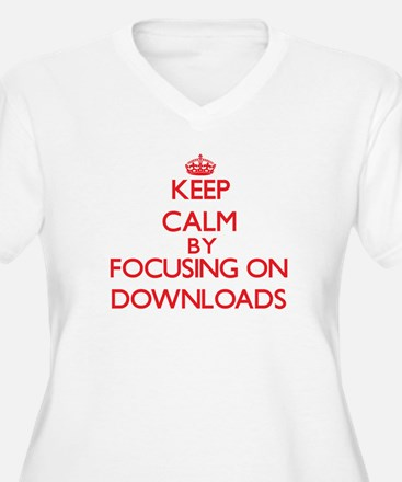 Keep Calm by focusing on Downloa Plus Size T-Shirt