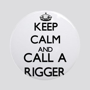 Keep calm and call a Rigger Ornament (Round)