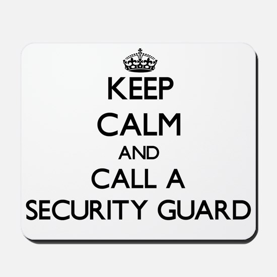 Keep calm and call a Security Guard Mousepad