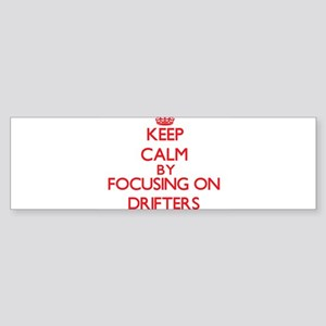 Keep Calm by focusing on Drifters Bumper Sticker