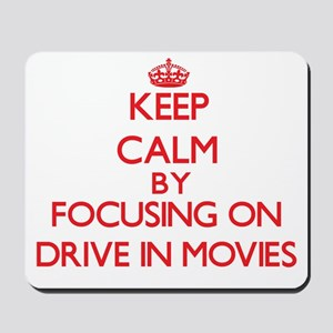 Keep Calm by focusing on Drive In Movies Mousepad