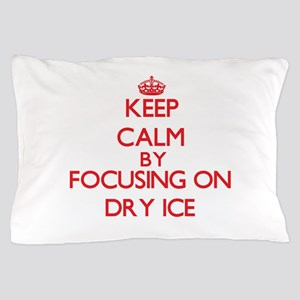 Keep Calm by focusing on Dry Ice Pillow Case