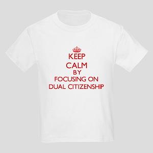 Keep Calm by focusing on Dual Citizenship T-Shirt