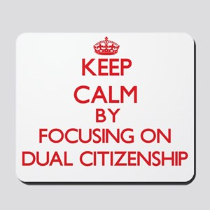 Keep Calm by focusing on Dual Citizenshi Mousepad