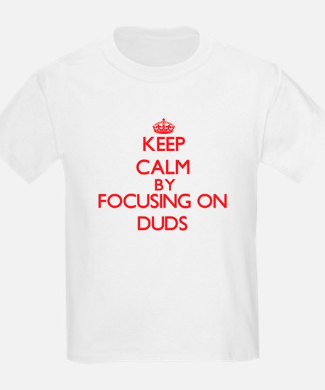 Keep Calm by focusing on Duds T-Shirt