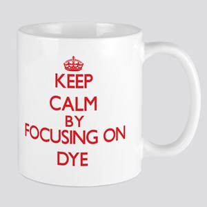 Keep Calm by focusing on Dye Mugs