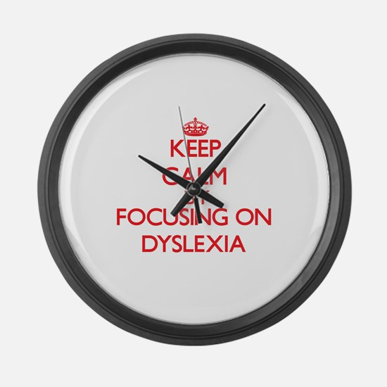 Keep Calm by focusing on Dyslexia Large Wall Clock