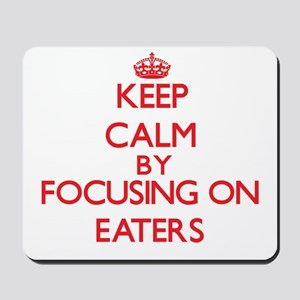 Keep Calm by focusing on EATERS Mousepad