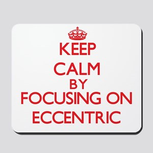 Keep Calm by focusing on ECCENTRIC Mousepad