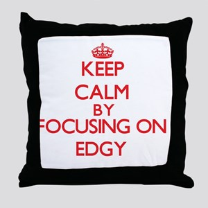 Keep Calm by focusing on EDGY Throw Pillow