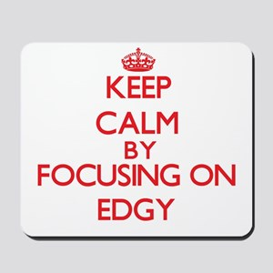 Keep Calm by focusing on EDGY Mousepad